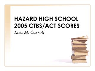 HAZARD HIGH SCHOOL 2005 CTBS/ACT SCORES