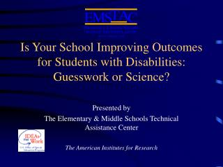 Is Your School Improving Outcomes for Students with Disabilities:  Guesswork or Science?