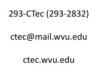 293-CTec (293-2832) ctec@mail.wvu c tec.wvu