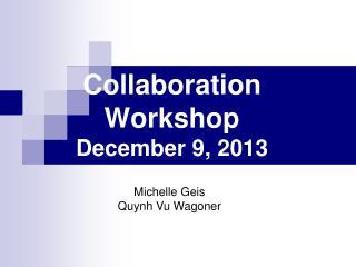 Collaboration Workshop December 9, 2013