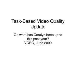 Task-Based Video Quality Update