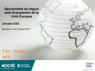 Oportunitats de negoci amb finançament de la Unió Europea Jornada ICEC