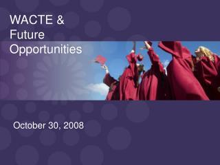 WACTE & Future Opportunities