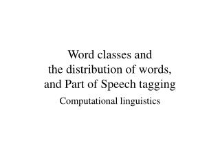 Word classes and the distribution of words, and Part of Speech tagging