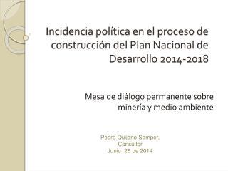 Incidencia pol�tica en el proceso de construcci�n del Plan Nacional de Desarrollo 2014-2018