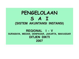 PENGELOLAAN S  A  I SISTEM  AKUNTANSI  INSTANSI  REGIONAL    I  -  V SURABAYA,  MEDAN,  DENPASAR,  JAKARTA,  MAKASSAR DI