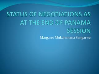 STATUS OF NEGOTIATIONS AS AT THE END OF PANAMA SESSION