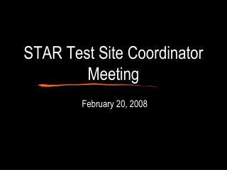 STAR Test Site Coordinator Meeting