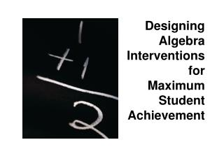 Designing Algebra Interventions for Maximum Student Achievement
