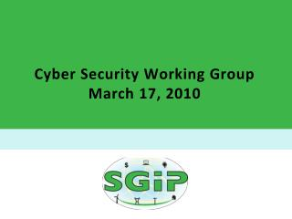 Cyber Security Working Group March 17, 2010