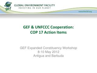 GEF & UNFCCC Cooperation: COP 17 Action Items
