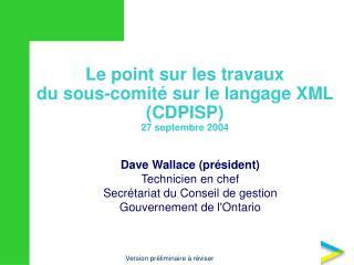 Le point sur les travaux du sous-comité sur le langage XML (CDPISP) 27 septembre 2004