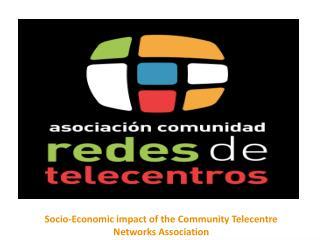 Socio-Economic impact of the Community Telecentre Networks Association