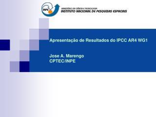 Apresenta  o de Resultados do IPCC AR4 WG1   Jose A. Marengo CPTEC