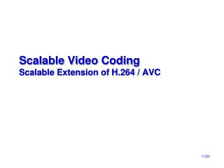 Scalable Video Coding Scalable Extension of H.264 / AVC