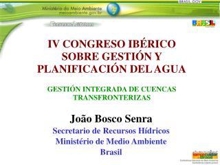 João Bosco Senra Secretario de Recursos Hídricos Ministério de Medio Ambiente Brasil