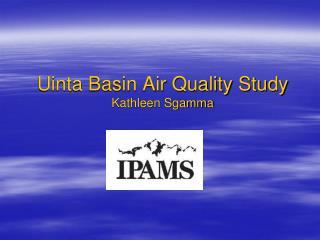 Uinta Basin Air Quality Study Kathleen Sgamma