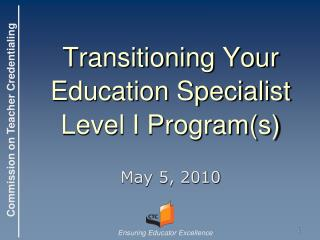 Transitioning Your Education Specialist Level I Program(s)