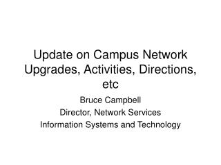 Update on Campus Network Upgrades, Activities, Directions, etc