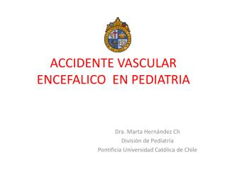 ACCIDENTE VASCULAR ENCEFALICO  EN PEDIATRIA
