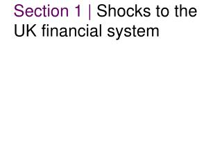 Section 1 |  Shocks to the UK financial system