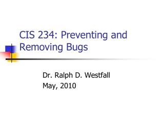 CIS 234: Preventing and Removing Bugs