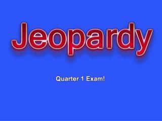 Quarter 1 Exam!