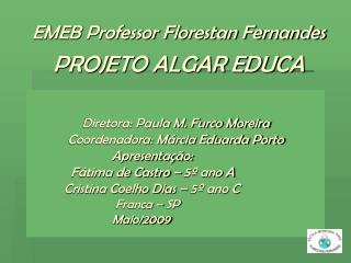 EMEB Professor Florestan Fernandes PROJETO ALGAR EDUCA