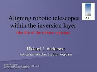 Aligning robotic telescopes   within the inversion layer (the life of the robotic optician)