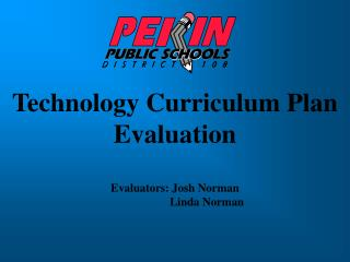 Technology Curriculum Plan Evaluation Evaluators: Josh Norman
