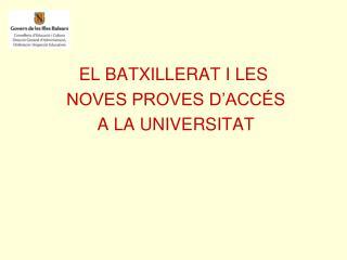 EL BATXILLERAT I LES  NOVES PROVES D'ACCÉS  A LA UNIVERSITAT