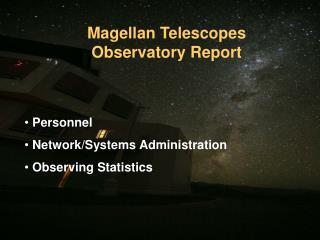 Magellan Telescopes Observatory Report