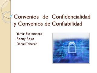 Convenios  de Confidencialidad y  Convenios  de Confiabilidad