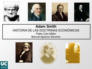 Adam Smith HISTORIA  DE LAS DOCTRINAS ECONÓMICAS Pablo  Coto Millán Manuel  Agüeros  Sánchez