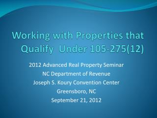 Working with Properties that Qualify  Under 105-275(12)