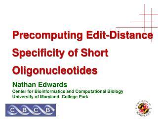 Precomputing Edit-Distance Specificity of Short Oligonucleotides