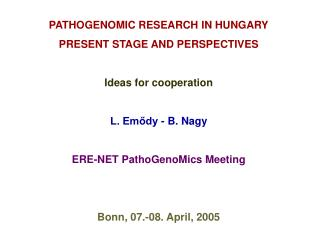 PATHOGENOMIC RESEARCH IN HUNGARY PRESENT STAGE AND PERSPECTIVES Ideas for cooperation