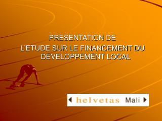 PRESENTATION DE  L'ETUDE SUR LE FINANCEMENT DU DEVELOPPEMENT LOCAL