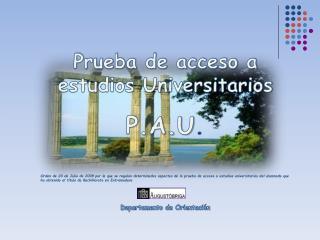 Prueba de acceso a estudios Universitarios P.A.U .