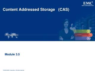 Content Addressed Storage   (CAS)