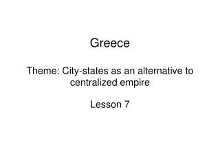 Greece Theme: City-states as an alternative to centralized empire