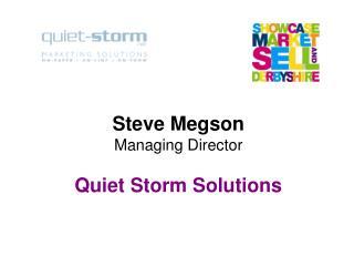 Steve Megson Managing Director  Quiet Storm Solutions