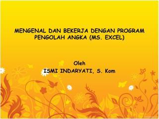 MENGENAL DAN BEKERJA DENGAN PROGRAM PENGOLAH ANGKA (MS. EXCEL)