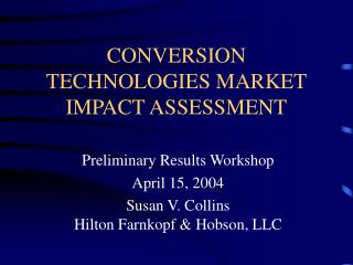 CONVERSION TECHNOLOGIES MARKET IMPACT ASSESSMENT