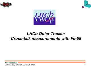 LHCb Outer Tracker  Cross-talk measurements with Fe-55