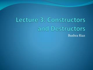 Lecture 3: Constructors and Destructors