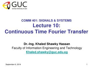 COMM 401: SIGNALS & SYSTEMS Lecture 10:  Continuous Time Fourier Transfer