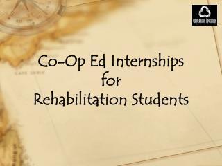 Co-Op Ed Internships  for  Rehabilitation Students