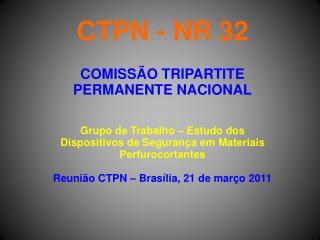 CTPN - NR 32 COMISSÃO TRIPARTITE PERMANENTE NACIONAL Grupo de Trabalho – Estudo dos