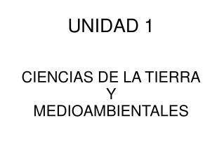 UNIDAD 1 CIENCIAS DE LA TIERRA Y MEDIOAMBIENTALES
